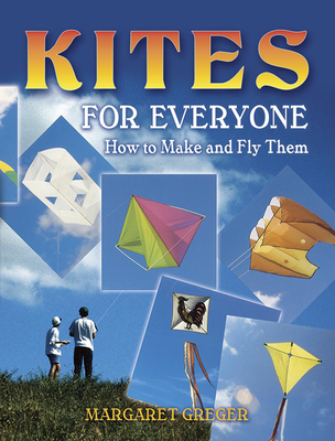 Kites for Everyone: How to Make and Fly Them - Greger, Margaret