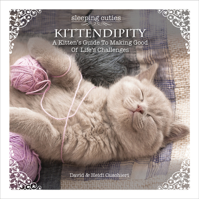 Kittendipity: A Kitten's Guide to Making Good of Life's Challenges - Cuschieri, David, and Cuschieri, Heidi