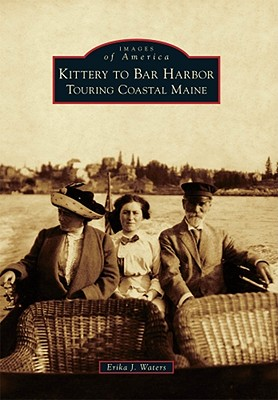 Kittery to Bar Harbor: Touring Coastal Maine - Waters, Erika J
