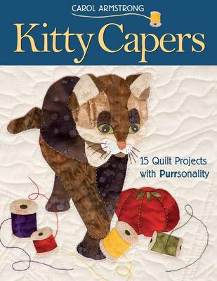 Kitty Capers: 15 Quilt Projects with Purrsonality- Print-On-Demand Edition - Armstrong, Carol