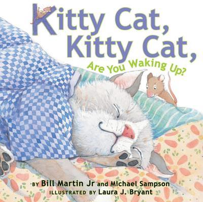 Kitty Cat, Kitty Cat, Are You Waking Up? - Martin, Bill, Jr., and Sampson, Michael, and Bryant, Laura J (Illustrator)