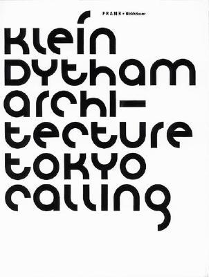 Klein Dytham Architecture - Tokyo Calling - Frame, and Frame Magazine, Magazine (Editor), and Birkhauser (Creator)