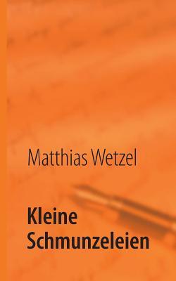 Kleine Schmunzeleien - Wetzel, Matthias