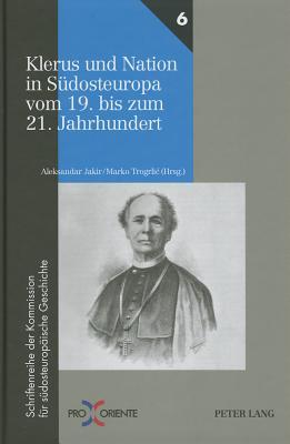 Klerus Und Nation in Suedosteuropa Vom 19. Bis Zum 21. Jahrhundert - Jakir, Aleksandar (Editor)