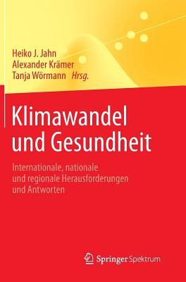 Klimawandel Und Gesundheit: Internationale, Nationale Und Regionale Herausforderungen Und Antworten - Jahn, Heiko J (Editor)