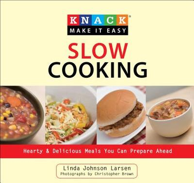 Knack Slow Cooking: Hearty & Delicious Meals You Can Prepare Ahead - Larsen, Linda, and Shane, Christopher (Photographer)