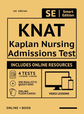 Knat Full Study Guide: Study Manual with 100 Video Lessons, 4 Full Length Practice Tests Book + Online, 500 Realistic Questions, Plus Online Flashcards for the Kaplan Nursing Admissions Test - Smart Edition (Creator)