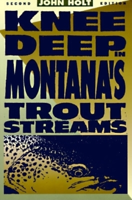 Knee Deep in Montana's Trout Streams - Holt, John, and John, Holt