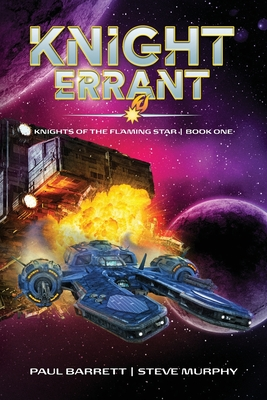 Knight Errant: Knights of the Flaming Star Book One - Barrett, Paul, and Murphy, Steve