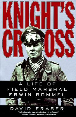 Knight's Cross: A Life of Field Marshal Erwin Rommel - Fraser, David