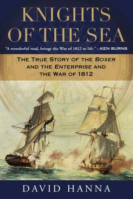 Knights of the Sea: The True Story of the Boxer and the Enterprise and the War of 1812 - Hanna, David