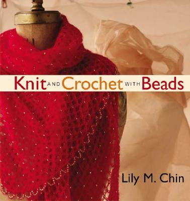 Knit and Crochet with Beads - Chin, Lily M