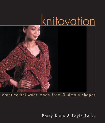 Knitovation: Creative Knitwear Made from 3 Simple Shapes - Klein, Barry, and Reiss, Fayla