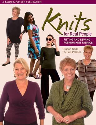 Knits for Real People: Fitting and Sewing Fashion Knit Fabrics - Neall, Susan, and Palmer, Pati