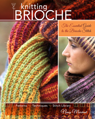 Knitting Brioche: The Essential Guide to the Brioche Stitch - Marchant, Nancy