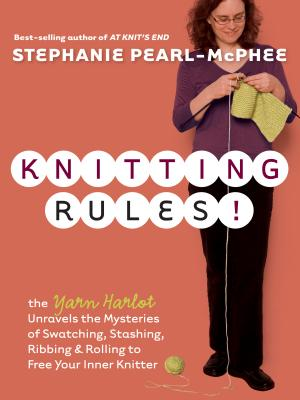 Knitting Rules!: The Yarn Harlot's Bag of Knitting Tricks - Pearl-McPhee, Stephanie