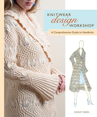 Knitwear Design Workshop: The Comprehensive Guide to Handknits -