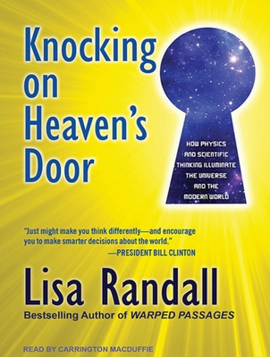 Knocking on Heaven's Door: How Physics and Scientific Thinking Illuminate the Universe and the Modern World - Randall, Lisa, and MacDuffie, Carrington (Narrator)