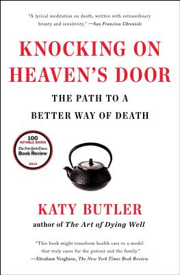 Knocking on Heaven's Door: The Path to a Better Way of Death - Butler, Katy