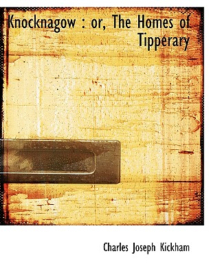 Knocknagow: Or, the Homes of Tipperary - Kickham, Charles Joseph