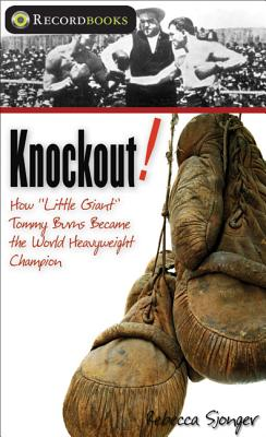 "Knockout: How ""Little Giant"" Tommy Burns Became the World Heavyweight Champion - Sjonger, Rebecca"