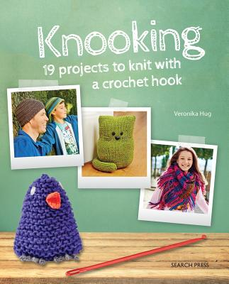 Knooking: 19 Projects to Knit with a Crochet Hook - Hug, Veronika