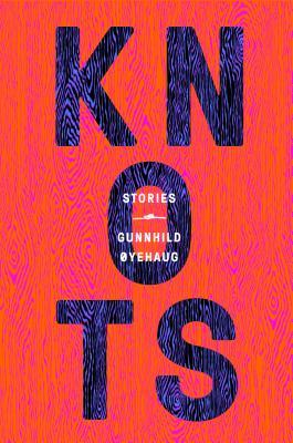 Knots: Stories - Oyehaug, Gunnhild