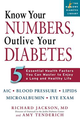 Know Your Numbers, Outlive Your Diabetes: Five Essential Health Factors You Can Master to Enjoy a Long and Healthy Life - Jackson, Richard, Professor