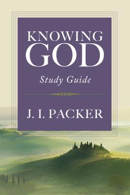 Knowing God Study Guide - Packer, J I, Prof., PH.D