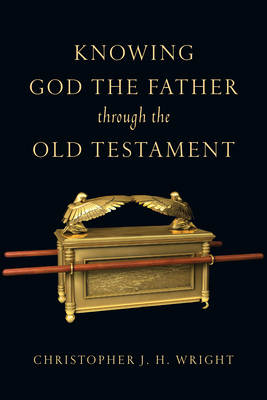 Knowing God the Father Through the Old Testament - Wright, Christopher J H