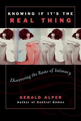 Knowing If It's the Real Thing: Discovering the Roots of Intimacy - Alper, Gerald, M.S.