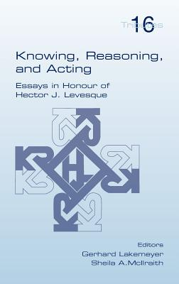 Knowing, Reasoning, and Acting - Lakemeyer, Gerhard (Editor), and McIlraith, Sheila A. (Editor)