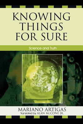 Knowing Things for Sure: Science and Truth - Artigas, Mariano, and McCone, Alan (Translated by)