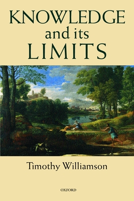 Knowledge and Its Limits - Williamson, Timothy, Dr.