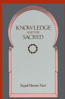 Knowledge and the Sacred - Nasr, Seyyed Hossein, PH.D.