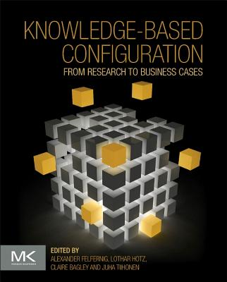 Knowledge-Based Configuration: From Research to Business Cases - Felfernig, Alexander, and Hotz, Lothar, and Bagley, Claire