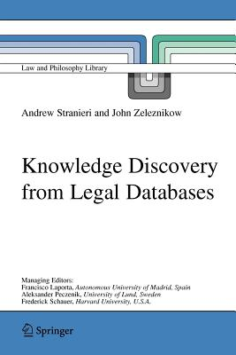 Knowledge Discovery from Legal Databases - Stranieri, Andrew, and Zeleznikow, John