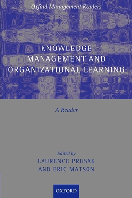 Knowledge Management and Organizational Learning: A Reader - Prusak, Laurence (Editor), and Matson, Eric (Editor)