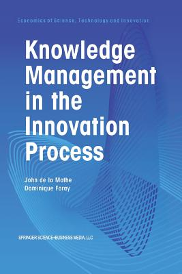 Knowledge Management in the Innovation Process - Mothe, John De La (Editor), and Foray, Dominique (Editor)