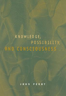 Knowledge, Possibility, and Consciousness - Perry, John