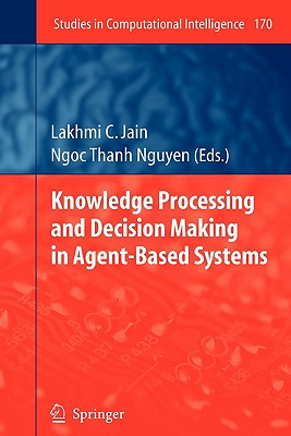 Knowledge Processing and Decision Making in Agent-Based Systems - Jain, Lakhmi C (Editor), and Nguyen, Ngoc Thanh (Editor)