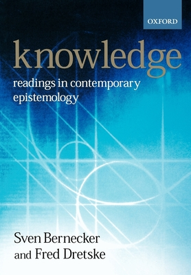 Knowledge: Readings in Contemporary Epistemology - Dretske, Fred I (Editor), and Bernecker, Sven (Editor)