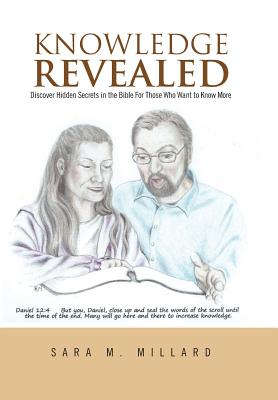 Knowledge Revealed: Discover Hidden Secrets in the Bible for Those Who Want to Know More - Millard, Sara M
