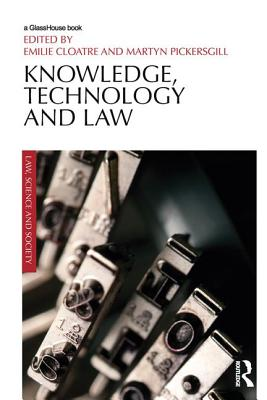 Knowledge, Technology and Law - Cloatre, Emilie (Editor), and Pickersgill, Martyn (Editor)