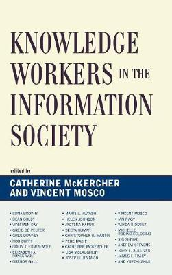 Knowledge Workers in the Information Society - McKercher, Catherine (Editor), and Mosco, Vincent, Professor (Editor)
