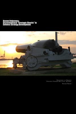 "Known Unknowns: Unconventional ""Strategic Shocks"" in Defense Strategy Development - Freier, Nathan"