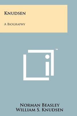 Knudsen: A Biography - Beasley, Norman, and Knudsen, William S (Introduction by)