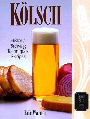 Kolsch: History, Brewing Techniques, Recipes - Warner, Eric