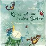 Komm mit mir in den Garten: Gesungene Tier- und Pflanzenrätsel