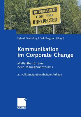 Kommunikation Im Corporate Change: Massstabe Fur Eine Neue Managementpraxis - Deekeling, Egbert (Editor)